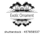 exotic ornament with palm trees ... | Shutterstock . vector #457858537