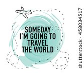 someday i'm going to travel the ... | Shutterstock .eps vector #458034517