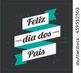 'feliz dia dos pais' vector.... | Shutterstock .eps vector #459512503
