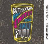is the glass half empty or half ... | Shutterstock .eps vector #460764283