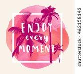 enjoy every moment. handwritten ... | Shutterstock .eps vector #462158143