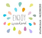 enjoy weekend colorful... | Shutterstock . vector #463288283