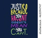 just because you haven't doesn... | Shutterstock .eps vector #463394747