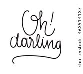 oh  darling. hand drawn quote.... | Shutterstock .eps vector #463914137