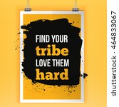 find your tribe. love them hard....   Shutterstock .eps vector #464833067