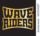 wave riders t shirt typography... | Shutterstock .eps vector #465534287