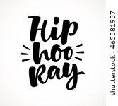 hip hooray vector lettering... | Shutterstock .eps vector #465581957