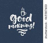 good morning vector lettering... | Shutterstock .eps vector #465587603