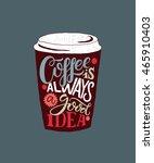 hand sketched 'coffee is always ...   Shutterstock .eps vector #465910403