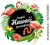 hawaii tropic paradise. vector... | Shutterstock .eps vector #467032883