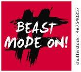 beast mode on   brush lettering ... | Shutterstock .eps vector #467540357
