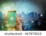 smart phone and smart city ... | Shutterstock . vector #467875013
