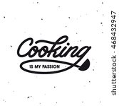 cooking is my passion. kitchen... | Shutterstock .eps vector #468432947