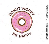 donut worry be happy vintage... | Shutterstock .eps vector #468493823