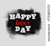 happy labor day typographic... | Shutterstock .eps vector #470383523