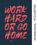 work hard or go home  ... | Shutterstock .eps vector #472140703