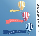 hot air balloons with banners... | Shutterstock .eps vector #473056843