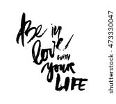 be in love with your life.... | Shutterstock .eps vector #473330047