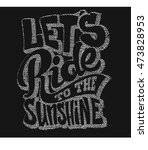 let's ride to the sunshine... | Shutterstock .eps vector #473828953