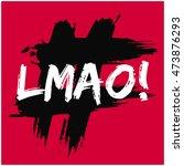 lmao laughing my ass off  ...   Shutterstock .eps vector #473876293