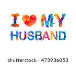 i love my husband.  | Shutterstock .eps vector #473936053