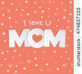 i love you mom. mother day card ... | Shutterstock .eps vector #474837103