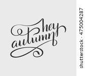 brush pen lettering of autumn.... | Shutterstock .eps vector #475004287