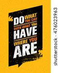 do what you can  with what you... | Shutterstock .eps vector #476023963