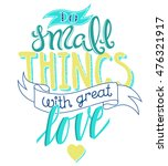 do small things with great love ... | Shutterstock .eps vector #476321917