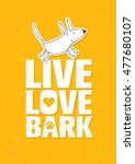 live love bark quote. funny... | Shutterstock .eps vector #477680107
