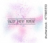 enjoy every moment.... | Shutterstock . vector #477885553