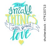 do small things with great love ... | Shutterstock . vector #479120713
