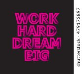 work hard dream big. creative... | Shutterstock .eps vector #479173897