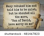 """Small photo of TOP-350. Bible verses from Mark. Many rebuked him and told him to be quiet, but he shouted all the more, """"Son of David, have mercy on me!"""""""
