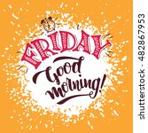 friday  good morning. positive... | Shutterstock .eps vector #482867953