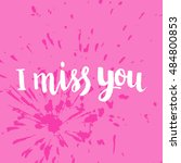 hand drawn phrase i miss you.... | Shutterstock .eps vector #484800853