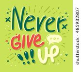 never give up   motivation... | Shutterstock .eps vector #485932807