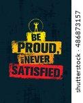 be proud  but never satisfied.... | Shutterstock .eps vector #486873157