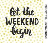 let the weekend begin. hand... | Shutterstock .eps vector #487630603