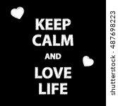 poster keep calm and love life. ... | Shutterstock .eps vector #487698223