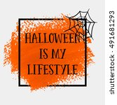halloween is my lifestyle sign... | Shutterstock .eps vector #491681293