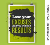 lose your excuses and you will... | Shutterstock . vector #491870833