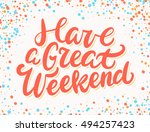 have a great weekend. lettering. | Shutterstock .eps vector #494257423