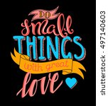 do small things with great love ... | Shutterstock . vector #497140603