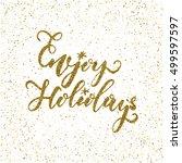 enjoy holidays   ink freehand... | Shutterstock .eps vector #499597597
