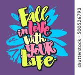 fall in love with your life... | Shutterstock .eps vector #500526793