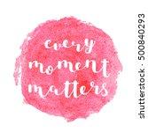 every moment matters. brush... | Shutterstock .eps vector #500840293