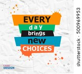 every day brings new choices.... | Shutterstock .eps vector #500969953