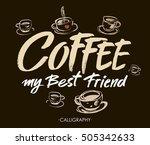 coffee my best friend. modern...   Shutterstock .eps vector #505342633