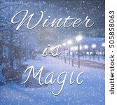 winter is magic inspirational... | Shutterstock . vector #505858063